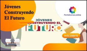 Aprovecha Las Becas Para Jóvenes Construyendo El Futuro